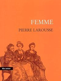 Femme : extrait du Grand dictionnaire universel du XIXe siècle (tome huitième, 1872) : essai