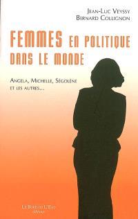 Femmes en politique dans le monde : Angela, Michelle, Ségolène et les autres...