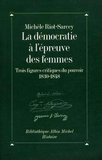 La démocratie à l'épreuve des femmes : trois figures critiques du pouvoir, 1830-1848