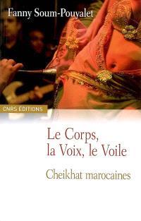 Le corps, la voix, le voile : cheikhat marocaines