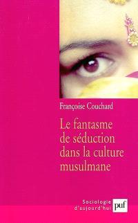 Le fantasme de séduction dans la culture musulmane : mythes et représentations sociales