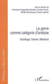 Le genre comme catégorie d'analyse : sociologie, histoire, littérature