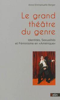 Le grand théâtre du genre : identités, sexualités et féminisme en Amérique