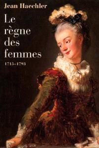 Le règne des femmes : 1715-1793