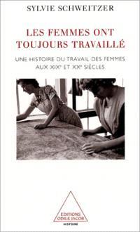 Les femmes ont toujours travaillé : histoire de leurs métiers : aux XIXe et XXe siècles
