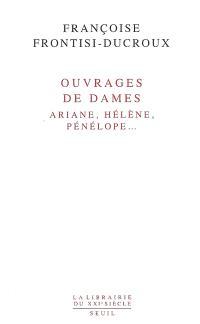 Ouvrages de dames : Ariane, Hélène, Pénélope...