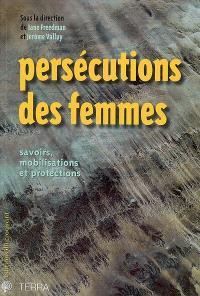 Persécutions des femmes : savoirs, mobilisations et protections
