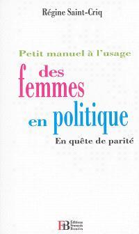 Petit manuel à l'usage des femmes en politique : en quête de parité