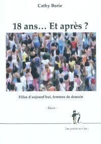 18 ans... et après ? : filles d'aujourd'hui, femmes de demain : récits