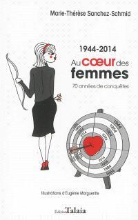 Au coeur des femmes : 1944-2014 : 70 années de conquêtes