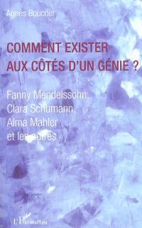 Comment exister aux côtés d'un génie ? : Fanny Mendelssohn, Clara Schumann, Alma Mahler et les autres