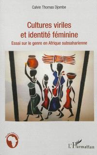 Cultures viriles et identité féminine : essai sur le genre en Afrique subsaharienne