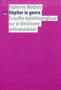 Déplier le genre : enquête épistémologique sur le féminisme antinaturaliste