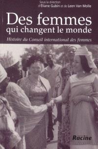 Des femmes qui changent le monde : histoire du Conseil international des femmes : 1888-1988