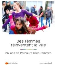 Des femmes réinventent la ville : dix ans de Parcours filles-femmes