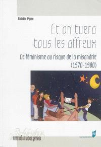Et on tuera tous les affreux : le féminisme au risque de la misandrie (1970-1980)