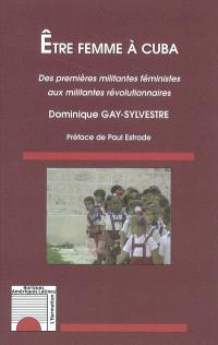 Etre femme à Cuba : des premières militantes féministes aux militantes révolutionnaires