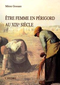 Etre femme en Périgord au XIXe siècle