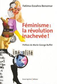 Féminisme : la révolution inachevée !