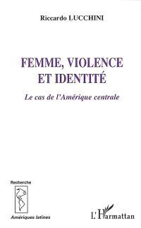 Femme, violence et identité : le cas de l'Amérique centrale