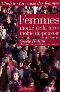 Femmes : moitié de la terre, moitié du pouvoir. Plaidoyer pour une démocratie paritaire