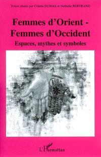 Femmes d'Orient, femmes d'Occident : espaces, mythes et symboles : actes du colloque de Rencontres Orient-Occident, villa Tamaris, Centre d'art à la Seyne-sur-Mer, les 17 et 18 juin 2005