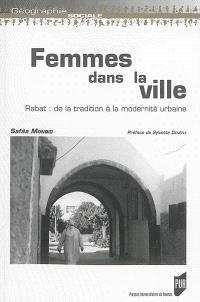 Femmes dans la ville : Rabat : de la tradition à la modernité urbaine
