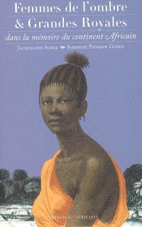 Femmes de l'ombre et grandes royales : dans la mémoire du continent africain