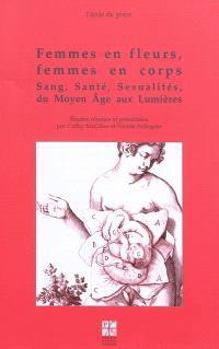 Femmes en fleur, femmes en corps : sang, santé, sexualités du Moyen Age aux Lumières