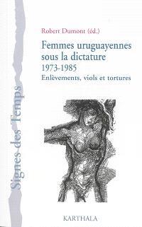 Femmes uruguayennes sous la dictature (1973-1985) : enlèvements, viols et tortures