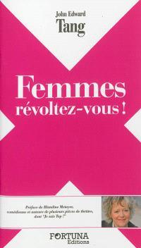 Femmes, révoltez-vous !