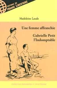 Gabrielle Petit l'indomptable : une femme affranchie