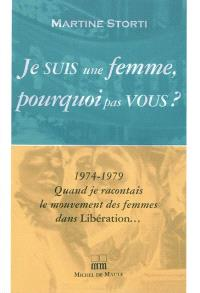 Je suis une femme, pourquoi pas vous ? : 1974-1979, quand je racontais le mouvement des femmes dans Libération...