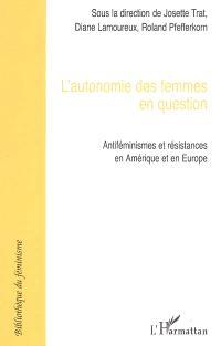 L'autonomie des femmes en question : antiféminismes et résistances en Amérique et en Europe