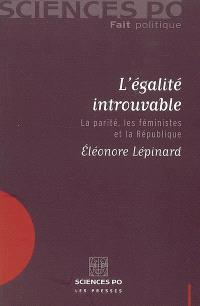 L'égalité introuvable : la parité, les féministes et la République