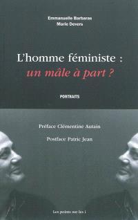 L'homme féministe : un mâle à part ? : portraits
