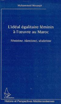 L'idéal égalitaire féminin à l'oeuvre au Maroc : féminisme, islam(isme), sécularisme