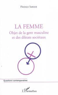 La femme : objet de la gent masculine et des diktats sociétaux