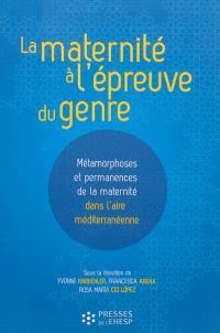 La maternité à l'épreuve du genre : métamorphoses et permanences de la maternité dans l'aire méditerranéenne