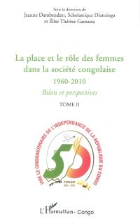 La place et le rôle des femmes dans la société congolaise, 1960-2010 : bilan et perspectives : actes du Forum national des femmes, 28-31 juillet 2010, Brazzaville. Volume 2