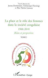 La place et le rôle des femmes dans la société congolaise, 1960-2010 : bilan et perspectives : actes du Forum national des femmes, 28-31 juillet 2010, Brazzaville. Volume 1