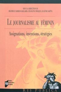 Le journalisme au féminin : assignations, interventions, stratégies