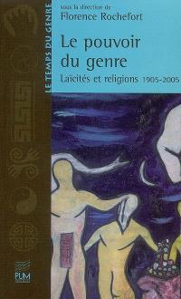 Le pouvoir du genre : laïcités et religions, 1905-2005