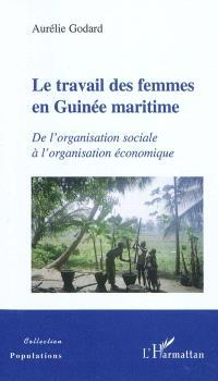 Le travail des femmes en Guinée maritime : de l'organisation sociale à l'organisation économique