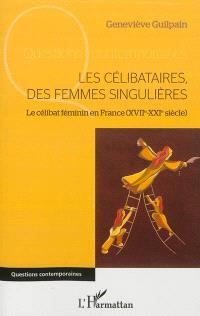Les célibataires, des femmes singulières : le célibat féminin en France, XVIIe-XXIe siècle