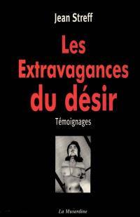 Les extravagances du désir : témoignages