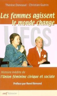 Les femmes agissent, le monde change : histoire inédite de l'Union féminine civique et sociale