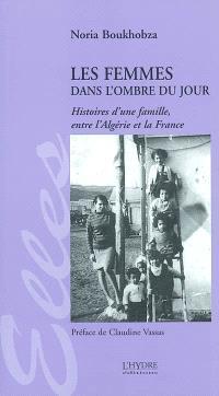 Les femmes dans l'ombre du jour : histoires d'une famille entre l'Algérie et la France