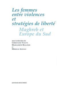 Les femmes entre violences et stratégies de liberté : Maghreb et Europe du Sud
