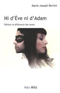 Ni d'Eve ni d'Adam : défaire la différence des sexes